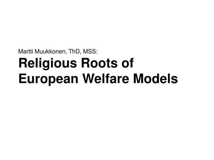 Martti muukkonen thd mss religious roots of european welfare models