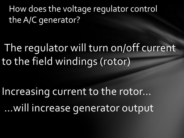 How does the voltage regulator control the A/C generator?