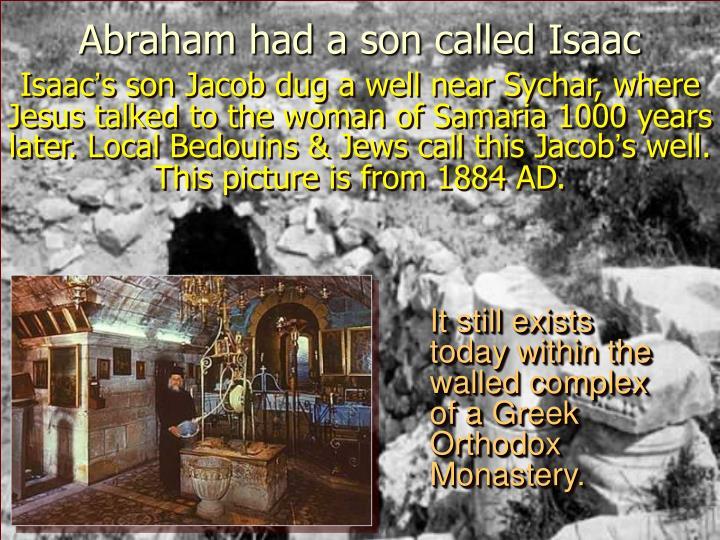 Abraham had a son called Isaac