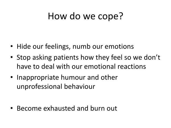 How do we cope?