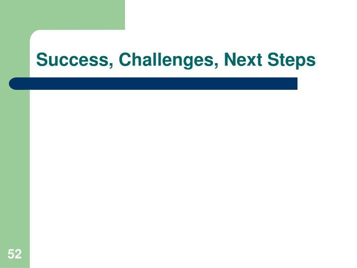 Success, Challenges, Next Steps