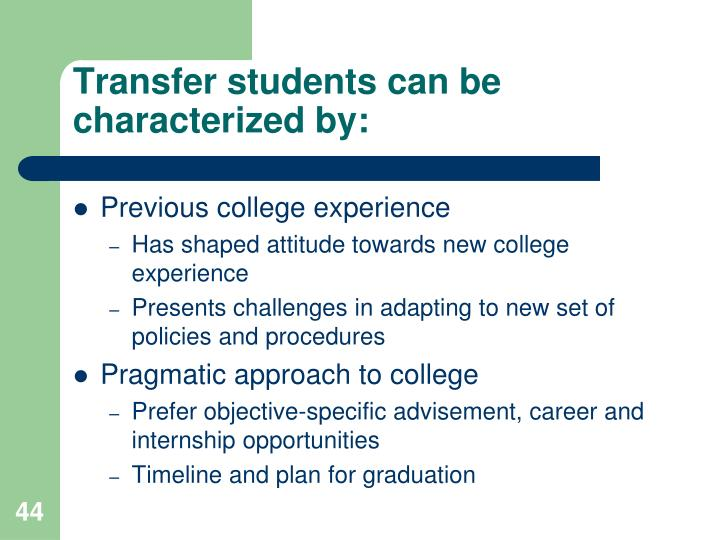Transfer students can be characterized by: