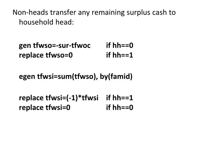 Non-heads transfer any remaining surplus cash to household head: