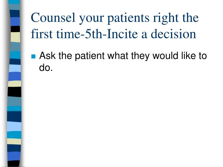 Counsel your patients right the first time-5th-Incite a decision