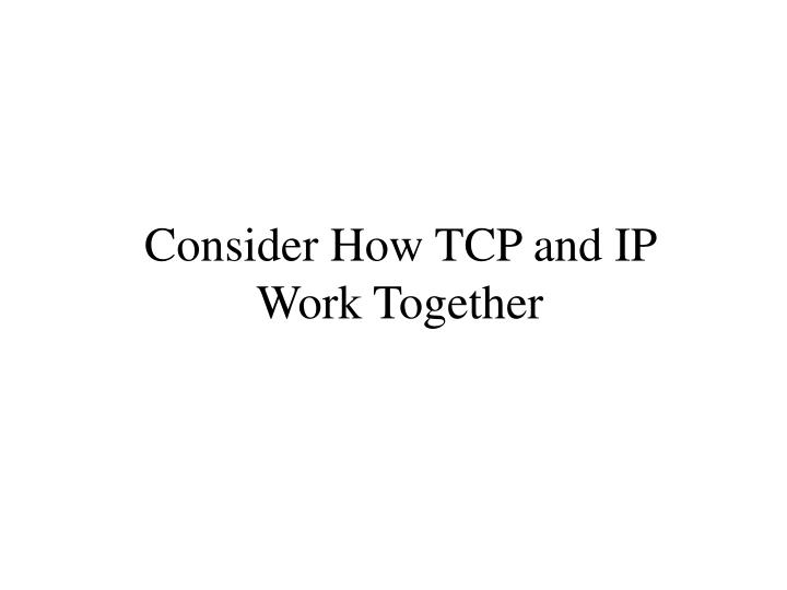 Consider How TCP and IP
