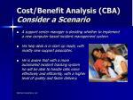 cost benefit analysis cba consider a scenario