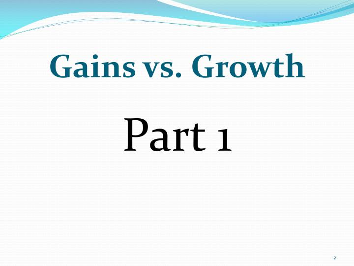 Gains vs growth