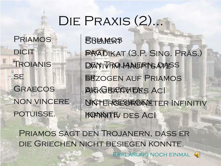 Die Praxis (2)…