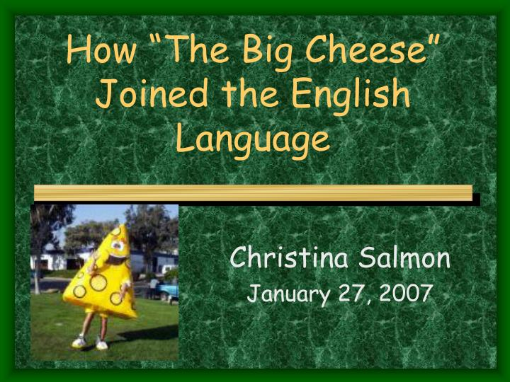 how the big cheese joined the english language
