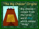 the big cheese origins