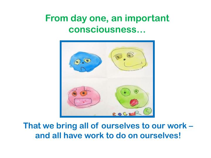 From day one, an important consciousness…