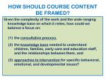 how should course content be framed