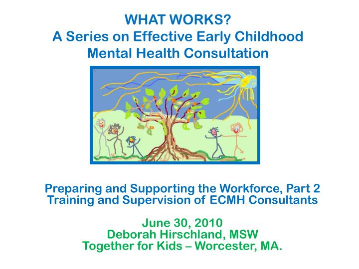 What works a series on effective early childhood mental health consultation