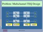 problem multichannel teq design