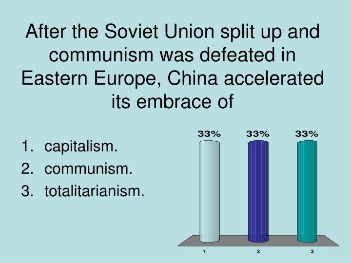 After the Soviet Union split up and communism was defeated in Eastern Europe, China accelerated its embrace of