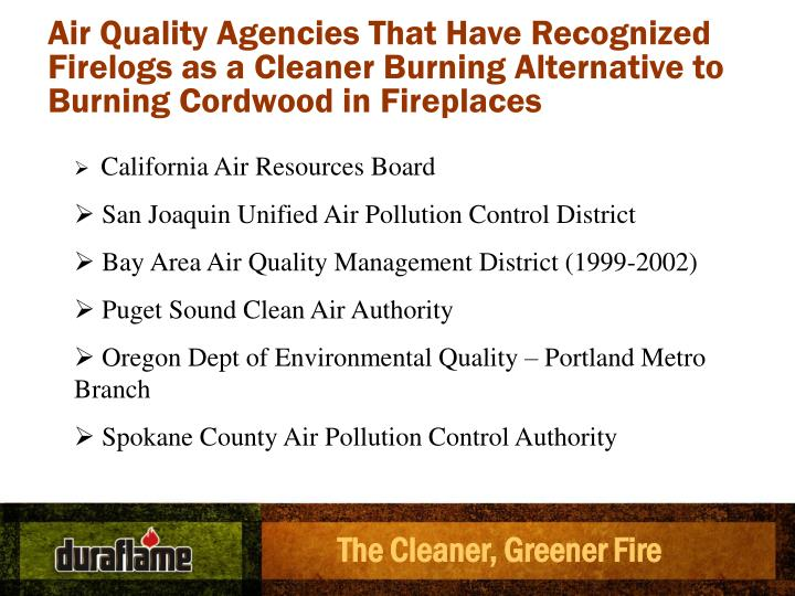 Air Quality Agencies That Have Recognized Firelogs as a Cleaner Burning Alternative to Burning Cordwood in Fireplaces