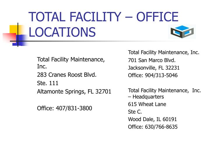 TOTAL FACILITY – OFFICE LOCATIONS
