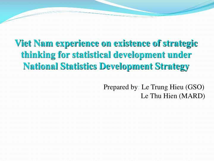 Viet Nam experience on existence of strategic thinking for statistical development under National St...