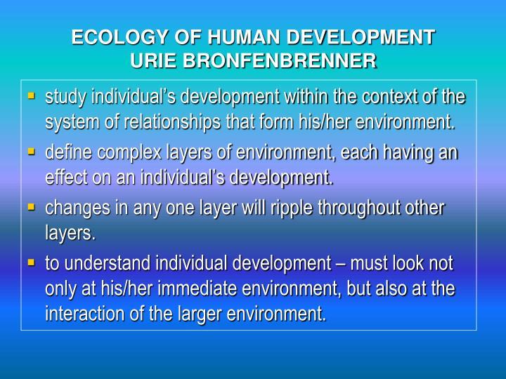 ECOLOGY OF HUMAN DEVELOPMENT               URIE BRONFENBRENNER