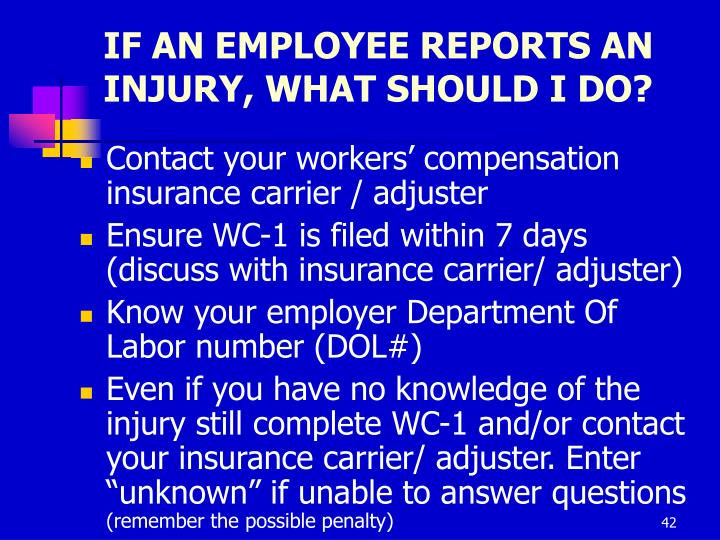 IF AN EMPLOYEE REPORTS AN INJURY, WHAT SHOULD I DO?