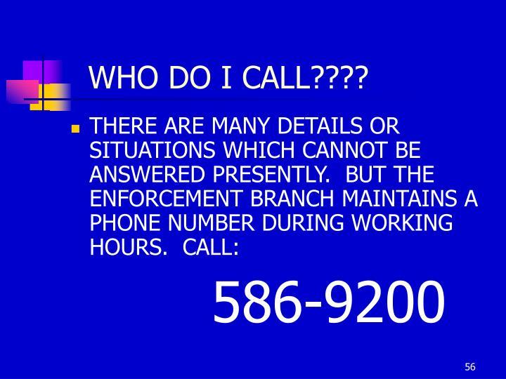 WHO DO I CALL????