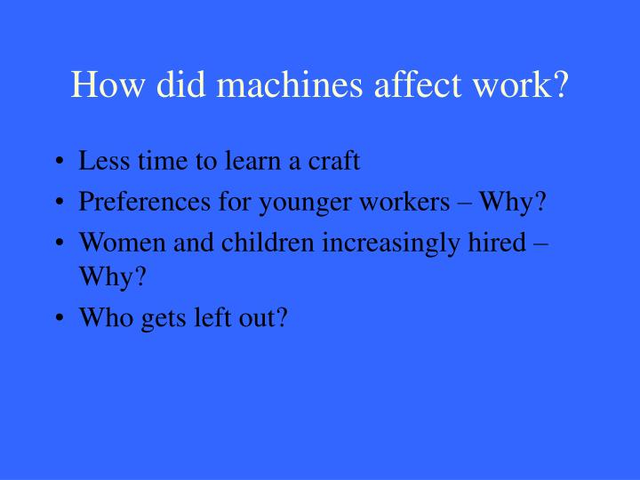 How did machines affect work?