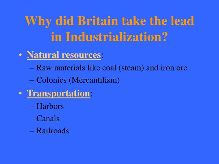 Why did Britain take the lead in Industrialization?
