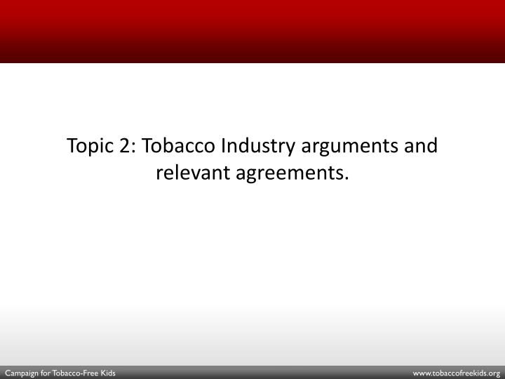 Topic 2: Tobacco Industry arguments and relevant agreements.