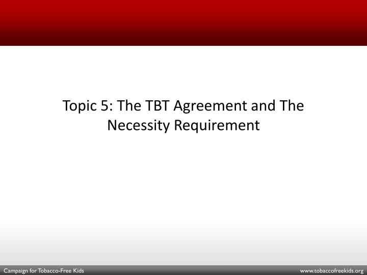 Topic 5: The TBT Agreement and The Necessity Requirement