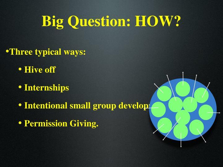 Big Question: HOW?