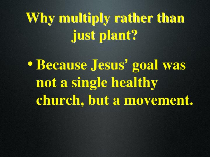 Why multiply rather than just plant?