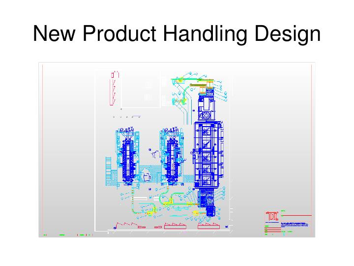 New Product Handling Design