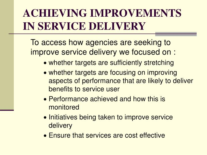 ACHIEVING IMPROVEMENTS IN SERVICE DELIVERY