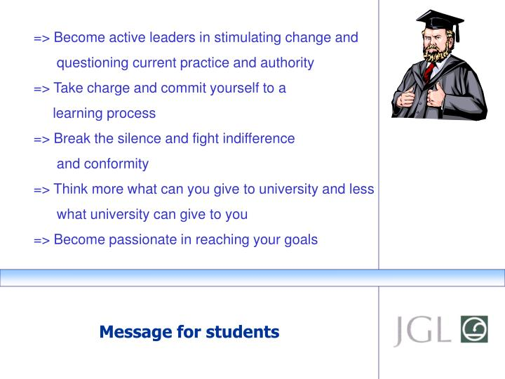 => Become active leaders in stimulating change and