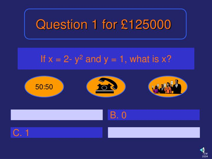 Question 1 for £125000