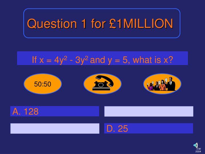 Question 1 for £1MILLION