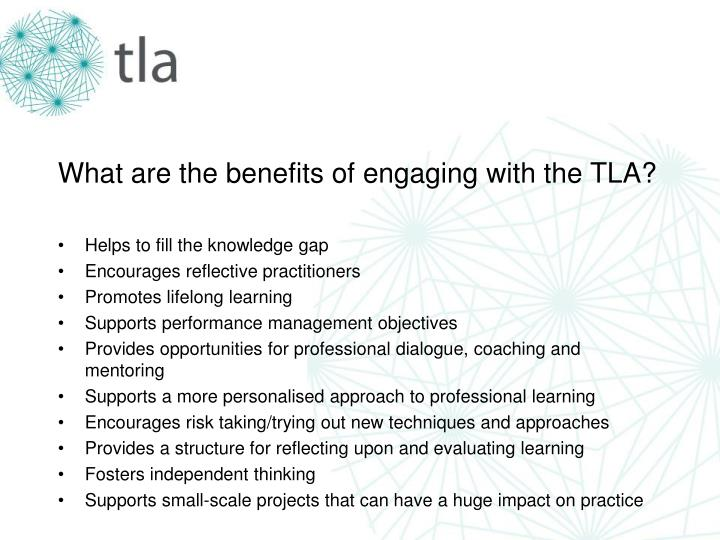 What are the benefits of engaging with the TLA?