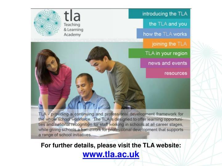 For further details, please visit the TLA website: