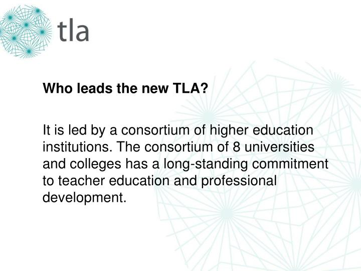Who leads the new TLA?