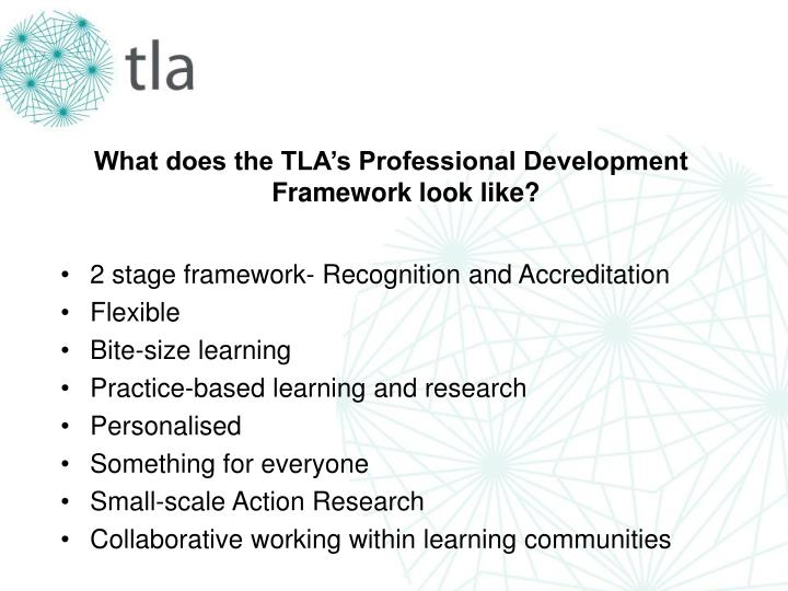 What does the TLA's Professional Development Framework look like?