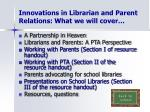 innovations in librarian and parent relations what we will cover
