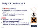 perigos do produto mdi