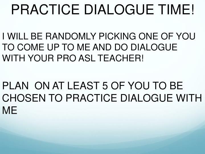 PRACTICE DIALOGUE TIME!