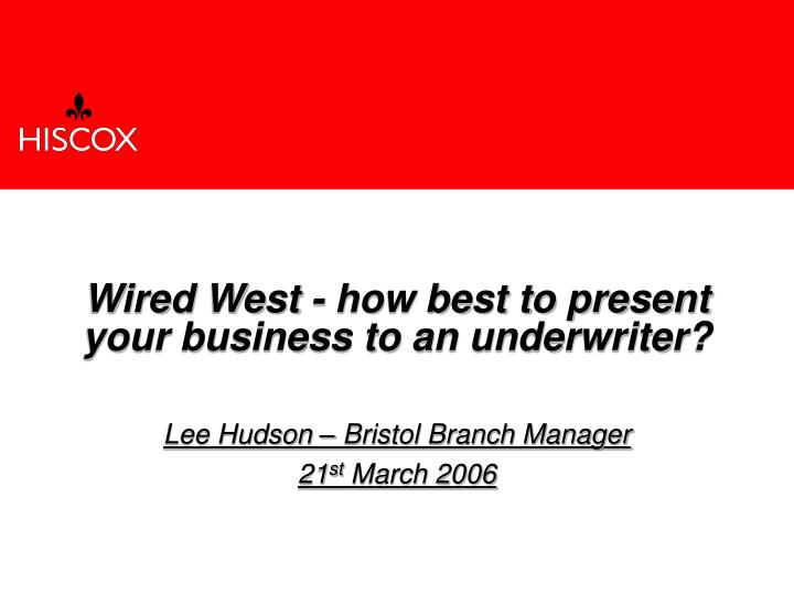 wired west how best to present your business to an underwriter