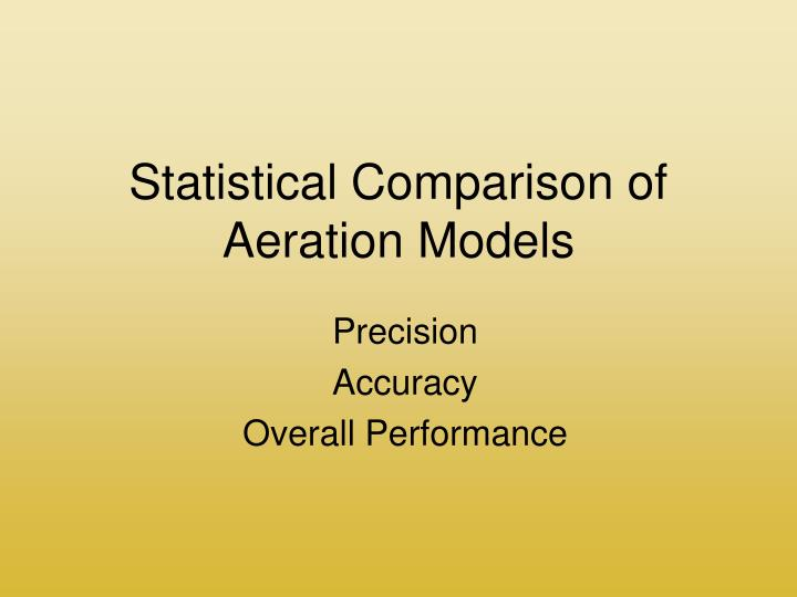 Statistical Comparison of Aeration Models