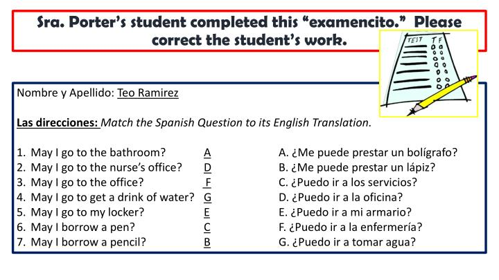 "Sra. Porter's student completed this ""examencito.""  Please correct the student's work."