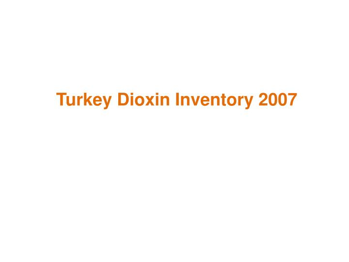 Turkey Dioxin Inventory 2007