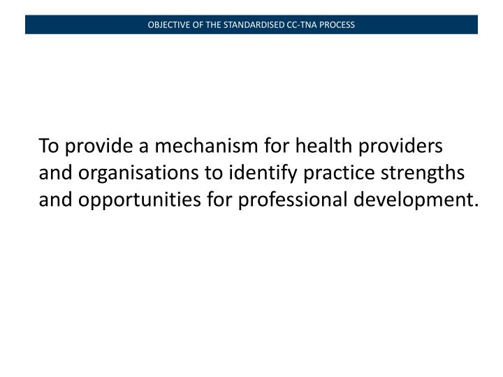 OBJECTIVE OF THE STANDARDISED CC-TNA PROCESS