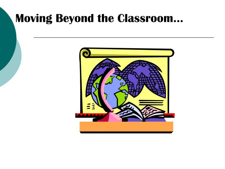 Moving Beyond the Classroom…