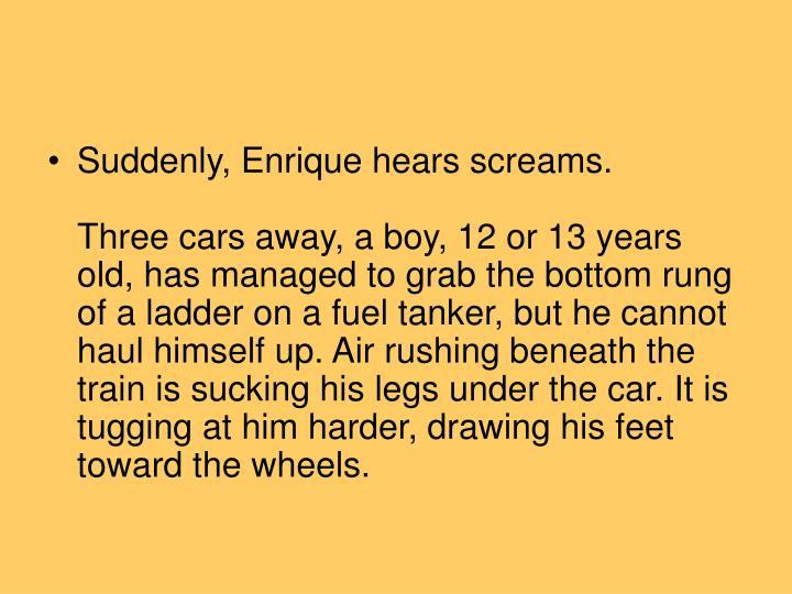 Suddenly, Enrique hears screams.